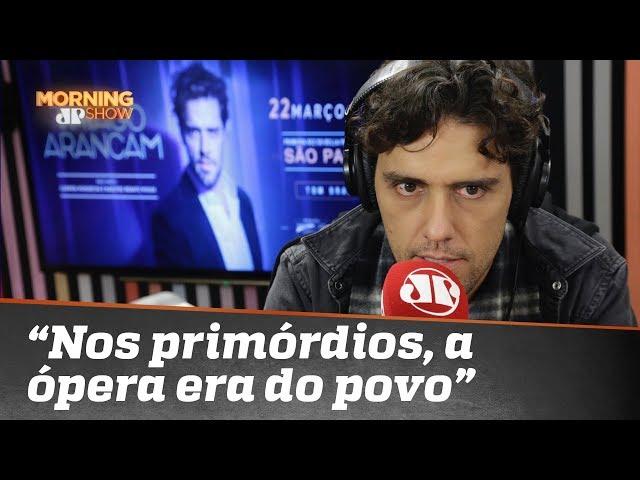 """Nos primórdios a ópera era do povo"", diz o tenor Thiago Arancam"