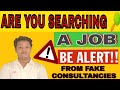 Fraud Job Agencies! Be Alert! If you are searching a job|