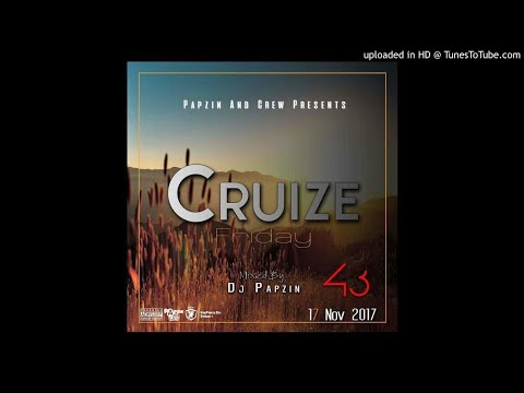Papzin & Crew - Cruize Friday 43 (Mixed By DJ Papzin) (17 November 2017)
