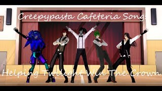 MMD Creepypasta Cafeteria Song (Helping Twilight Win The Crown)