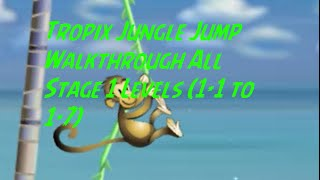Tropix Jungle Jump Walkthrough All Stage 1 Levels (1-1 to 1-7)