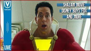 Variant LIVE: Shazam, Aquaman, Disney Officially Buying Fox & More!