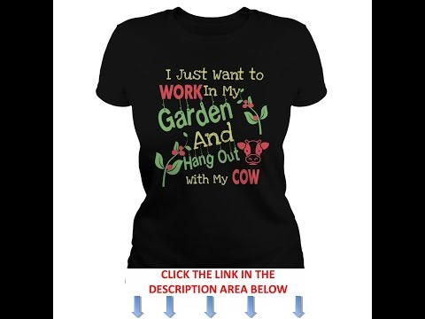 Work In My Garden And Hang Out With My Cow T Shirts And Hoodies