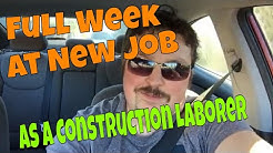 Full Week At New Job As A Construction Laborer!