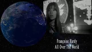 Francoise Hardy ~ All Over The World ( Dans le Monde Entier)~ English Version