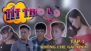 Tít Thò Lò 7 KHÔNG CHE GÁI XINH | Minh Tít - Phong Bồ Nông - Giang Ku Tý - Đạt Phít