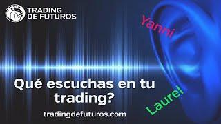 Yanni o Laurel, qué escuchas en tu trading?