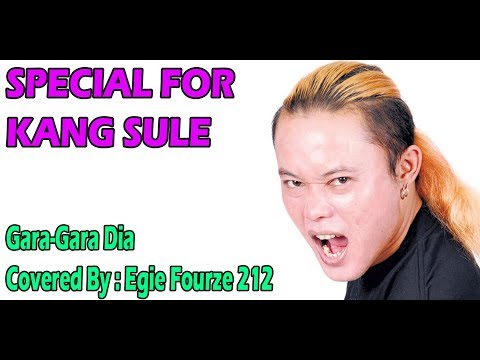 SPECIAL FOR KANG SULE - Gara-Gara dia Covered By Egie Fourze