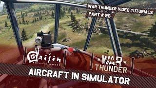 Aircraft in Simulator - War Thunder Video Tutorials Pt. 26
