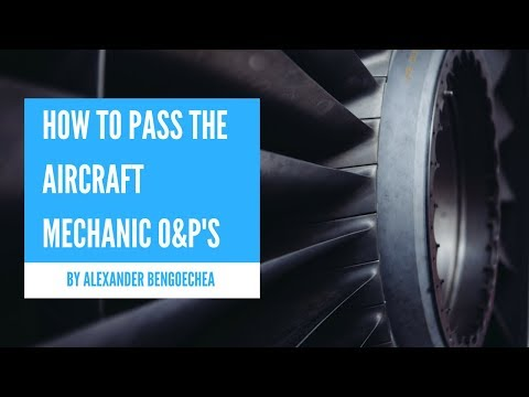 How To Pass The Aircraft Mechanic O&P's