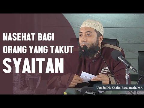 Nasehat bagi orang yang takut akan syaitan, Ustadz DR Khalid Basalamah, MA
