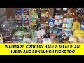 WALMART GROCERY HAUL & MEAL PLAN & HUBBY AND SON LUNCH PICKS