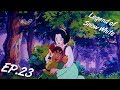 LEGEND OF SNOW WHITE Ep. 23 - EN