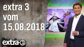 Extra 3 vom 15.08.2018