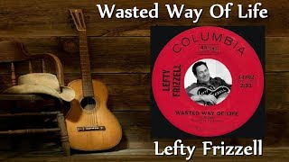 Lefty Frizzell - Wasted Way Of Life YouTube Videos
