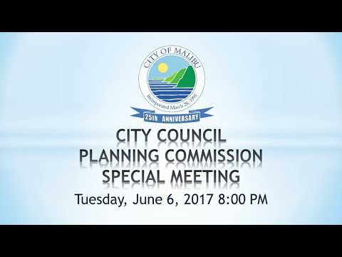 Malibu City Council and Planning Commission Meeting June 6, 2017
