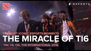 The MOST Iconic Esports Moments: The Miracle of TI6 - TnC vs. OG