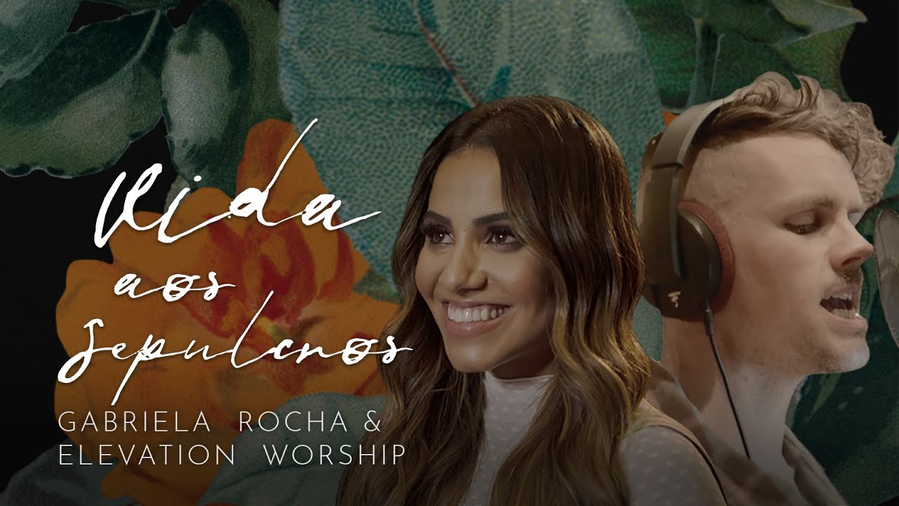 GABRIELA ROCHA FEAT. ELEVATION WORSHIP - VIDA AOS SEPULCROS (CLIPE OFICIAL)