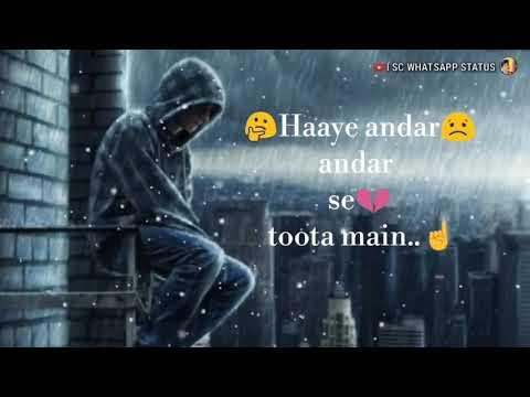 Haye Andar Andar😭 Se Toota Main..😕 Tere Ishq Mein Khud Hi Se Rootha😟 Main.. Ll Video Status 😘😘