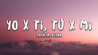 ROSALÍA, Ozuna - Yo x Ti, Tu x Mi (Letra / Lyrics)
