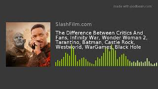 The Difference Between Critics And Fans, Infinity War, Wonder Woman 2, Tarantino, Batman, Castle Roc