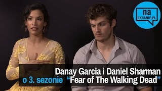 Danay Garcia i Daniel Sharman opowiadają o 3 sezonie Fear of The Walking Dead