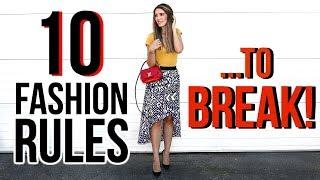 10 FASHION RULES YOU SHOULD BREAK!