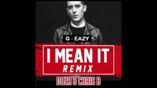 G-Eazy - I Mean It (Doza & Chris B) (REMIX)