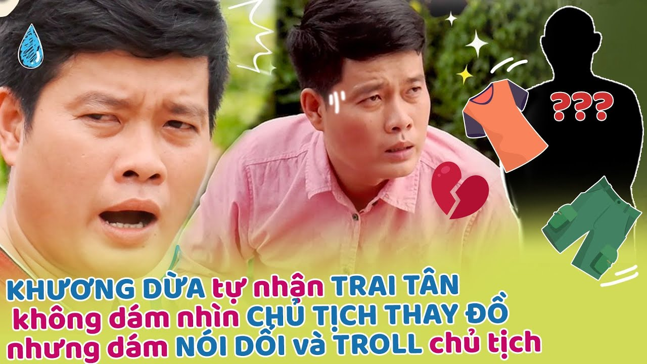 Khương Dừa tự nhận TRAI TÂN không dám nhìn CHỦ TỊCH THAY ĐỒ nhưng dám NÓI DỐI và TROLL chủ tịch