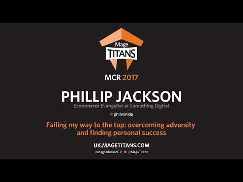 Mage Titans MCR 2017 - Phillip Jackson - Failing My Way to the Top: Overcoming Adversity...