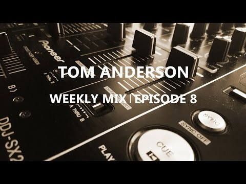 Tom Anderson Weekly Mix | Episode 8