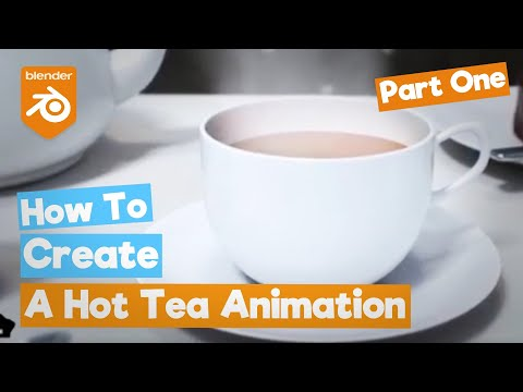 "Blender Tutorial: How to make a ""Hot Tea"" Animation (Part 1/3)"