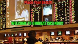 Welcome To Dingbat Casino!!! Betting Sports Goes Mainstream!!!!