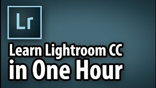 Learn Lightroom CC in One Hour!