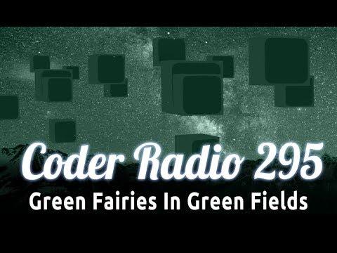 Green Fairies In Green Fields | Coder Radio 295