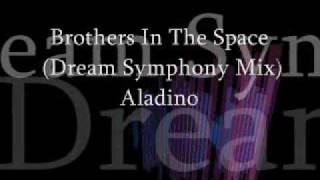 Aladino - Brothers In The Space (Dream Symphony Mix)