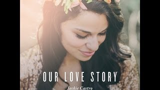 Our Love Story - Jackie Castro (lyric video)