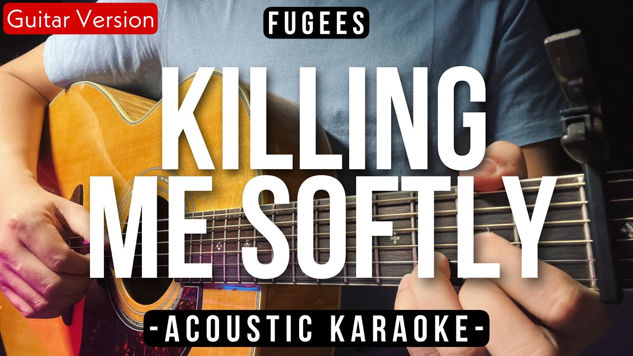 Killing Me Softly [Karaoke Acoustic]   Fugees [HQ Backing Track ...