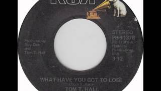Tom T. Hall ~ What Have You Got To Lose YouTube Videos