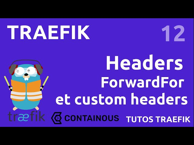 TRAEFIK - 12. HTTP : LES HEADERS PERSONNALISES ET FORWARD FOR