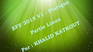 7 - Correction d'EFF Pratique 2015 V1 - Partie Linux (KHALID KATKOUT)