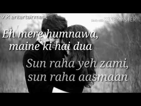 Whatsapp Video Status Lyrics Eh Mere Humnawa Maine Ki Hai Dua