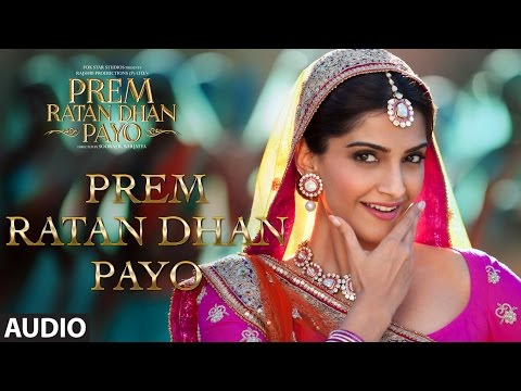 Prem Ratan Dhan Payo Full Song (Audio) | Prem Ratan Dhan Payo | Salman Khan, Sonam Kapoor