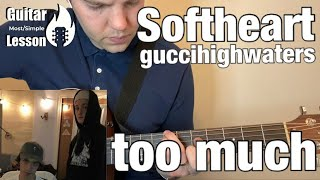 Softheart & guccihighwaters - too much | Guitar Lesson