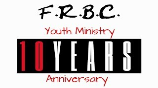 F.R.B.C. Youth Ministry 10 Years Anniversary