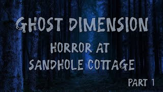 Ghost Dimension Flying Solo | Horror at Sandhole Cottage | Part 1