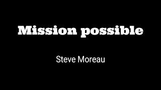Mission possible. Avec Steve Moreau