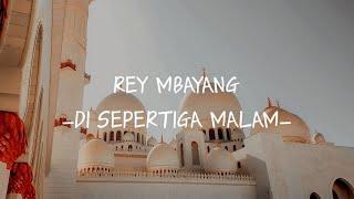Rey Mbayang - Di Sepertiga Malam (Official Lirik Vidio)