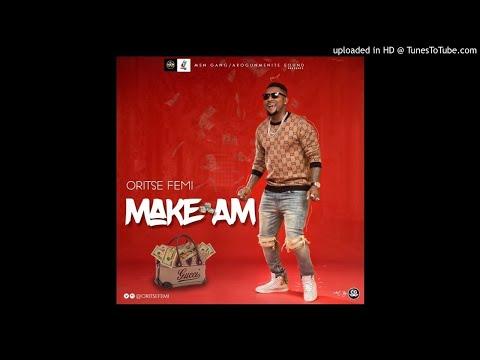 New Music: Oritse Femi - Make am