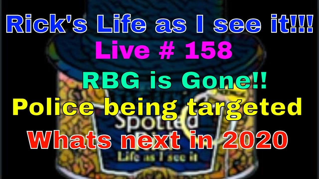 Rick's Life as I see it!!! Live # 158 RBG is Gone!! Police being targeted whats next in 2020 3pm EST
